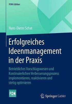 Erfolgreiches Ideenmanagement in Der Praxis: Betriebliches Vorschlagswesen Und Kontinuierlichen Verbesserungsprozess Implementieren, Reaktivieren Und Stetig Optimieren - Fom-Edition (Paperback)