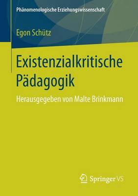 Existenzialkritische Padagogik: Herausgegeben Von Malte Brinkmann - PHanomenologische Erziehungswissenschaft 2 (Paperback)
