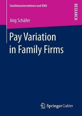 Pay Variation in Family Firms - Familienunternehmen und KMU (Paperback)