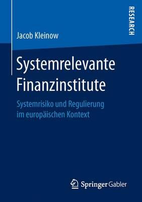 Systemrelevante Finanzinstitute: Systemrisiko Und Regulierung Im Europ ischen Kontext (Paperback)