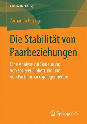 Die Stabilit t Von Paarbeziehungen: Eine Analyse Zur Bedeutung Von Sozialer Einbettung Und Von Partnermarktgelegenheiten - Familienforschung (Paperback)