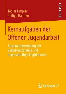 Kernaufgaben Der Offenen Jugendarbeit: Auseinandersetzung Mit Selbstverst ndnis Und Eigenst ndiger Legitimation (Paperback)