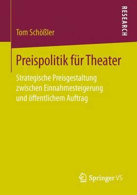 Preispolitik F�r Theater: Strategische Preisgestaltung Zwischen Einnahmesteigerung Und �ffentlichem Auftrag (Paperback)