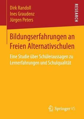 Bildungserfahrungen an Freien Alternativschulen: Eine Studie  ber Sch leraussagen Zu Lernerfahrungen Und Schulqualit t (Paperback)