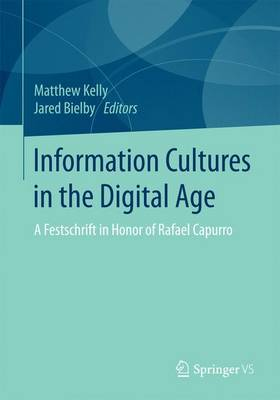 Information Cultures in the Digital Age: A Festschrift in Honor of Rafael Capurro (Paperback)