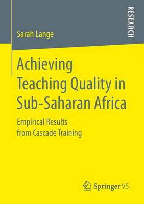 Achieving Teaching Quality in Sub-Saharan Africa: Empirical Results from Cascade Training (Paperback)
