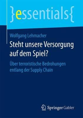 Steht Unsere Versorgung Auf Dem Spiel?: ber Terroristische Bedrohungen Entlang Der Supply Chain - Essentials (Paperback)