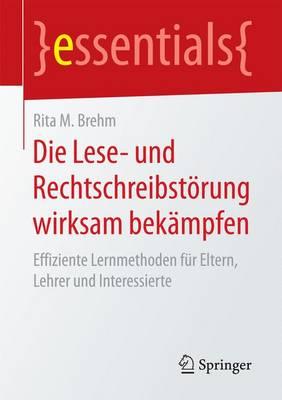 Die Lese- Und Rechtschreibst rung Wirksam Bek mpfen: Effiziente Lernmethoden F r Eltern, Lehrer Und Interessierte - Essentials (Paperback)