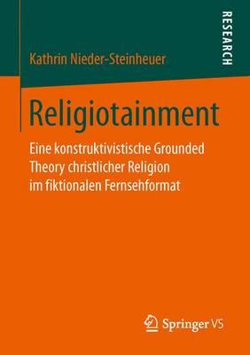 Religiotainment: Eine Konstruktivistische Grounded Theory Christlicher Religion Im Fiktionalen Fernsehformat (Paperback)