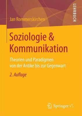 Soziologie & Kommunikation: Theorien Und Paradigmen Von Der Antike Bis Zur Gegenwart (Paperback)