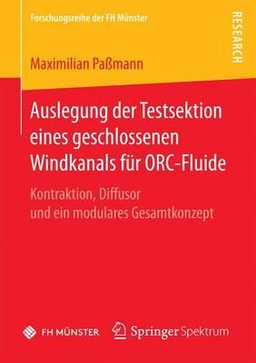 Auslegung Der Testsektion Eines Geschlossenen Windkanals F r Orc-Fluide: Kontraktion, Diffusor Und Ein Modulares Gesamtkonzept - Forschungsreihe Der FH Munster (Paperback)