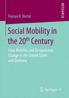Social Mobility in the 20th Century: Class Mobility and Occupational Change in the United States and Germany (Paperback)