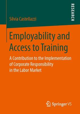 Employability and Access to Training: A Contribution to the Implementation of Corporate Responsibility in the Labor Market (Paperback)
