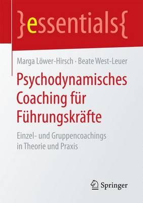 Psychodynamisches Coaching F r F hrungskr fte: Einzel- Und Gruppencoachings in Theorie Und Praxis - Essentials (Paperback)