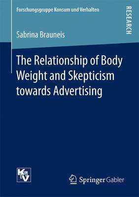 The Relationship of Body Weight and Skepticism towards Advertising - Forschungsgruppe Konsum und Verhalten (Paperback)