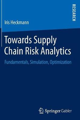 Towards Supply Chain Risk Analytics: Fundamentals, Simulation, Optimization (Hardback)