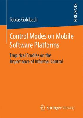 Control Modes on Mobile Software Platforms: Empirical Studies on the Importance of Informal Control (Paperback)