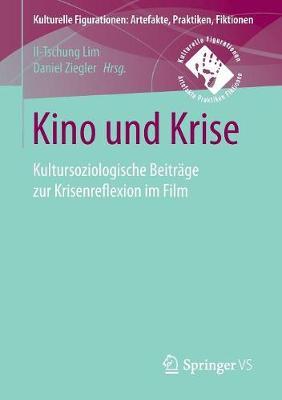 Kino Und Krise: Kultursoziologische Beitr ge Zur Krisenreflexion Im Film - Kulturelle Figurationen: Artefakte, Praktiken, Fiktionen (Paperback)