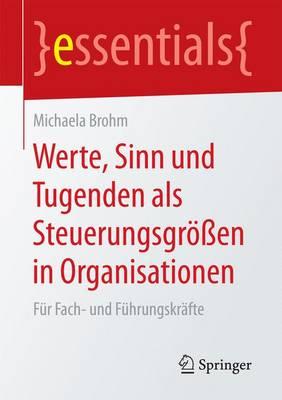 Werte, Sinn Und Tugenden ALS Steuerungsgr en in Organisationen: F r Fach- Und F hrungskr fte - Essentials (Paperback)