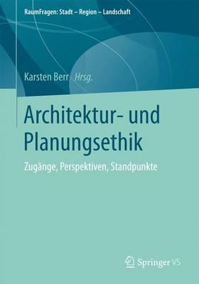 Architektur- Und Planungsethik: Zug nge, Perspektiven, Standpunkte - Raumfragen: Stadt Region Landschaft (Paperback)