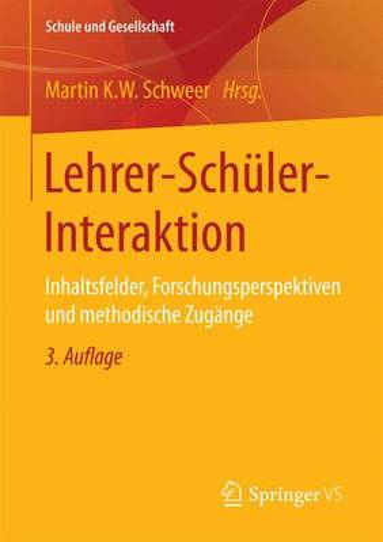 Lehrer-Sch ler-Interaktion: Inhaltsfelder, Forschungsperspektiven Und Methodische Zug nge - Schule Und Gesellschaft 24 (Paperback)