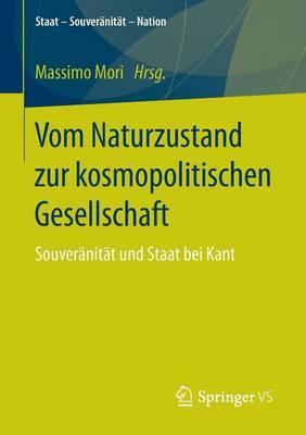 Vom Naturzustand Zur Kosmopolitischen Gesellschaft: Souver nit t Und Staat Bei Kant - Staat - Souveranitat - Nation (Paperback)
