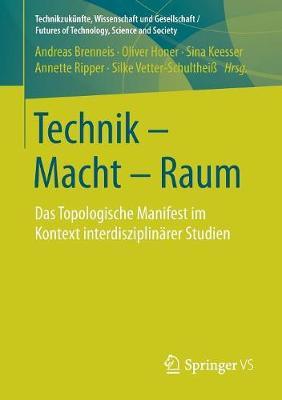 Technik - Macht - Raum: Das Topologische Manifest Im Kontext Interdisziplin rer Studien - Technikzuk nfte, Wissenschaft Und Gesellschaft / Futures of (Paperback)