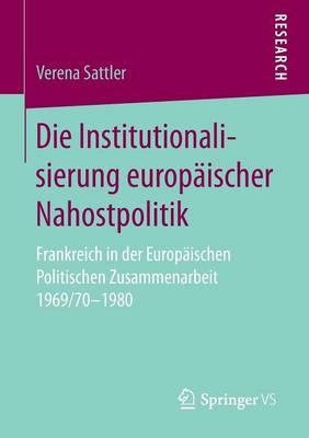 Die Institutionalisierung Europaischer Nahostpolitik: Frankreich in Der Europaischen Politischen Zusammenarbeit 1969/70-1980 (Paperback)