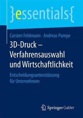 3d-Druck - Verfahrensauswahl Und Wirtschaftlichkeit: Entscheidungsunterst tzung F r Unternehmen - Essentials (Paperback)