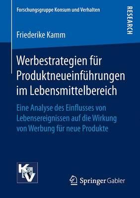 Werbestrategien F�r Produktneueinf�hrungen Im Lebensmittelbereich: Eine Analyse Des Einflusses Von Lebensereignissen Auf Die Wirkung Von Werbung F�r Neue Produkte - Forschungsgruppe Konsum Und Verhalten (Paperback)