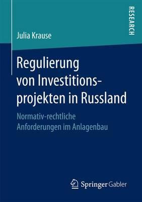 Regulierung Von Investitionsprojekten in Russland: Normativ-Rechtliche Anforderungen Im Anlagenbau (Paperback)