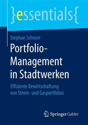Portfolio-Management in Stadtwerken: Effiziente Bewirtschaftung Von Strom- Und Gasportfolios - Essentials (Paperback)