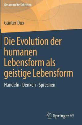 Die Evolution Der Humanen Lebensform ALS Geistige Lebensform: Handeln - Denken - Sprechen - Gesammelte Schriften 1 (Hardback)