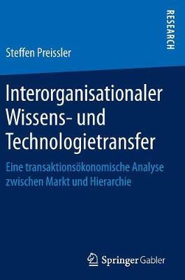 Interorganisationaler Wissens- Und Technologietransfer: Eine Transaktions�konomische Analyse Zwischen Markt Und Hierarchie (Hardback)