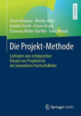 Die Projekt-Methode: Leitfaden Zum Erfolgreichen Einsatz Von Projekten in Der Innovativen Hochschullehre (Paperback)