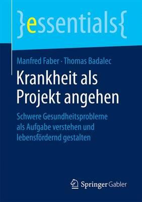 Krankheit ALS Projekt Angehen: Schwere Gesundheitsprobleme ALS Aufgabe Verstehen Und Lebensf rdernd Gestalten - Essentials (Paperback)