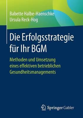 Die Erfolgsstrategie F r Ihr Bgm: Methoden Und Umsetzung Eines Effektiven Betrieblichen Gesundheitsmanagements (Paperback)