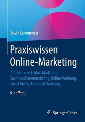 Praxiswissen Online-Marketing: Affiliate- Und E-Mail-Marketing, Suchmaschinenmarketing, Online-Werbung, Social Media, Facebook-Werbung (Paperback)