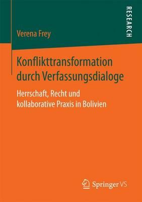 Konflikttransformation Durch Verfassungsdialoge: Herrschaft, Recht Und Kollaborative Praxis in Bolivien (Paperback)