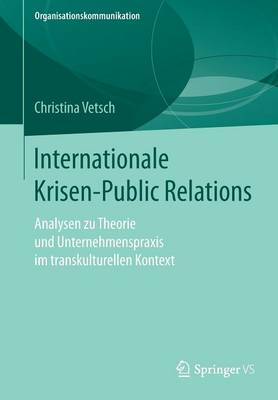 Internationale Krisen-Public Relations: Analysen Zu Theorie Und Unternehmenspraxis Im Transkulturellen Kontext - Organisationskommunikation (Paperback)