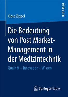 Die Bedeutung Von Post Market-Management in Der Medizintechnik: Qualit�t - Innovation - Wissen (Paperback)