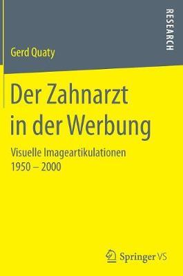 Der Zahnarzt in Der Werbung: Visuelle Imageartikulationen 1950 - 2000 (Hardback)