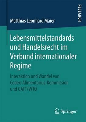 Lebensmittelstandards Und Handelsrecht Im Verbund Internationaler Regime: Interaktion Und Wandel Von Codex-Alimentarius-Kommission Und GATT/Wto (Paperback)