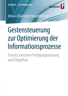 Gestensteuerung Zur Optimierung Der Informationsprozesse: Einsatz Zwischen Fertigungsplanung Und Shopfloor - Autouni Schriftenreihe 92 (Paperback)