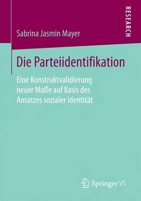 Die Parteiidentifikation: Eine Konstruktvalidierung Neuer Ma e Auf Basis Des Ansatzes Sozialer Identit t (Paperback)