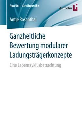 Ganzheitliche Bewertung Modularer Ladungstr�gerkonzepte: Eine Lebenszyklusbetrachtung - Autouni Schriftenreihe 93 (Paperback)