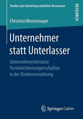 Unternehmer Statt Unterlasser: Unternehmerrelevante Persoenlichkeitseigenschaften in Der Direktvermarktung - Studien Zum Marketing Naturlicher Ressourcen (Paperback)
