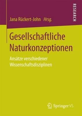 Gesellschaftliche Naturkonzeptionen: Ans tze Verschiedener Wissenschaftsdisziplinen (Paperback)