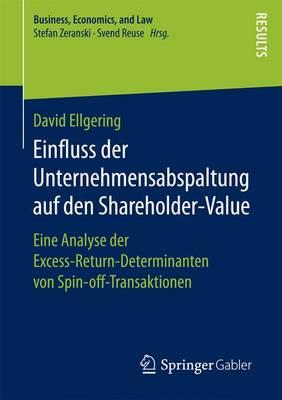 Einfluss Der Unternehmensabspaltung Auf Den Shareholder-Value: Eine Analyse Der Excess-Return-Determinanten Von Spin-Off-Transaktionen - Business, Economics, and Law (Paperback)