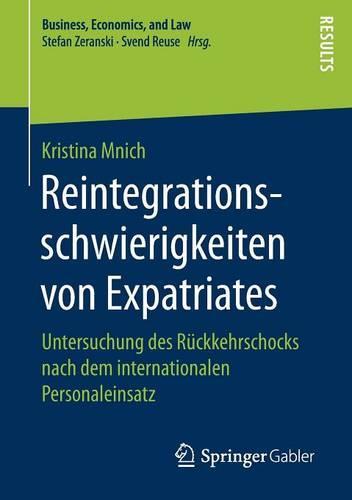 Reintegrationsschwierigkeiten Von Expatriates: Untersuchung Des R ckkehrschocks Nach Dem Internationalen Personaleinsatz - Business, Economics, and Law (Paperback)
